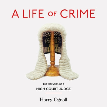 A Life of Crime: The Memoirs of a High Court Judge audiobook by Harry Ognall