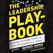 The Leadership Playbook - Creating a Coaching Culture to Build Winning Business Teams audiobook by Nathan Jamail