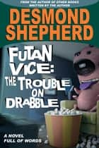 Futan Vice: The Trouble On Drabble ebook by Desmond Shepherd