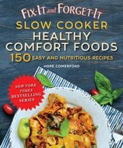 Fix-It and Forget-It Slow Cooker Healthy Comfort Foods - 150 Easy and Nutritious Recipes ebook by Hope Comerford