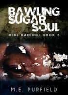 Bawling Sugar Soul ebook by M.E. Purfield