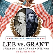 Lee vs Grant, Great Battles of the Civil War (HC) ebook by Ruth Ashby