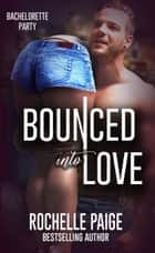 Bounced Into Love ebook by Rochelle Paige