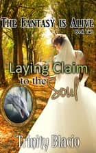 Laying Claim to the Soul ebook by Trinity Blacio