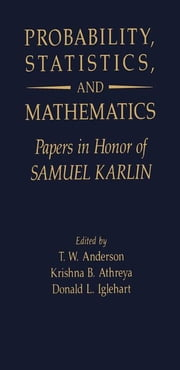 Probability, Statistics, and Mathematics: Papers in Honor of Samuel Karlin ebook by Anderson, T. W.