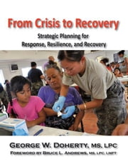 From Crisis to Recovery - Strategic Planning for Response, Resilience and Recovery ebook by George W. Doherty,Bruce L. Andrews