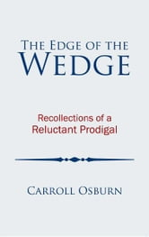 The Edge of the Wedge - Recollections of a Reluctant Prodigal ebook by Carroll Osburn