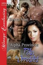 Alpha Province: Polar Opposites ebook by Becca Van