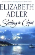 Sailing to Capri - A Novel ebook by Elizabeth Adler