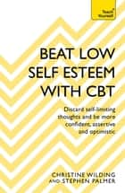 Beat Low Self-Esteem With CBT - How to improve your confidence, self esteem and motivation ebook by Christine Wilding, Stephen Palmer