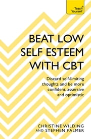 Beat Low Self-Esteem With CBT - How to improve your confidence, self esteem and motivation ebook by Christine Wilding,Stephen Palmer