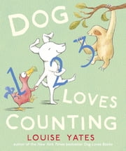 Dog Loves Counting ebook by Louise Yates