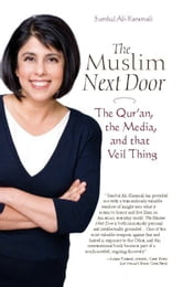 The Muslim Next Door: The Qur'an, the Media, and That Veil Thing - The Qur'an, the Media, and That Veil Thing ebook by Sumbul Ali-Karamali