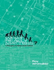 What Really Matters - A Philosophy of a Modern Hunter-gatherer ebook by Roy Whittaker