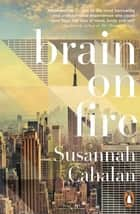 Brain On Fire: My Month of Madness ebook by Susannah Cahalan