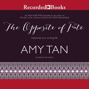 The Opposite of Fate - Memories of a Writing Life audiobook by Amy Tan
