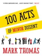 100 Acts Of Minor Dissent ebook by Mark Thomas