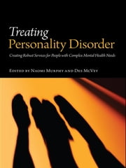 Treating Personality Disorder - Creating Robust Services for People with Complex Mental Health Needs ebook by Naomi Murphy, Des McVey