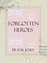 Forgotten Heroes: Canadian espionage in WW2 ebook by Frank Josey