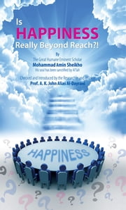 Is Happiness Really Beyond Reach?! ebook by Mohammad Amin Sheikho