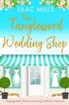 The Tanglewood Wedding Shop - A gorgeously heart-warming and fun romance ebook by