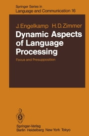 Dynamic Aspects of Language Processing - Focus and Presupposition ebook by Johannes Engelkamp,Hubert D. Zimmer