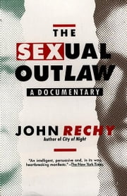 The Sexual Outlaw - A Documentary ebook by John Rechy