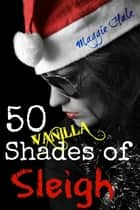 Fifty Vanilla Shades of Sleigh ebook by Maggie Hale