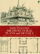 Late Victorian Architectural Plans and Details ebook by William T. Comstock