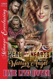Healing Hearts 1: Warrior Angel ebook by Dixie Lynn Dwyer
