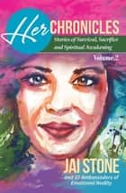 Her Chronicles - Stories of Survival, Sacrifice, and Spiritual Awakening, Volume 2 ebook by