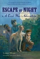 Escape by Night - A Civil War Adventure ebook by Laurie Myers, Amy June Bates