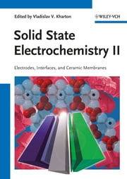 Solid State Electrochemistry II - Electrodes, Interfaces and Ceramic Membranes ebook by Vladislav V. Kharton