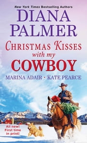 Christmas Kisses with My Cowboy - Three Charming Christmas Cowboy Romance Stories ebook by Diana Palmer, Marina Adair, Kate Pearce