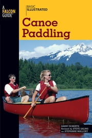 Basic Illustrated Canoe Paddling ebook by Harry Roberts,Steve Salins,Lon Levin