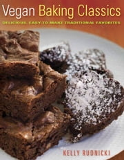 Vegan Baking Classics - Delicious, Easy-to-Make Traditional Favorites ebook by Kelly Rudnicki