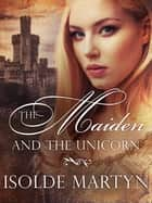 The Maiden and the Unicorn ebook by Isolde Martyn