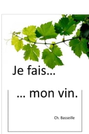 Je fais mon vin ebook by Christiaan Basseille