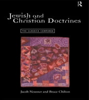 Jewish and Christian Doctrines - The Classics Compared ebook by Bruce Chilton,Jacob Neusner