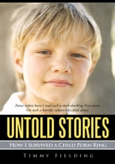 Untold Stories - How I Survived a Child Porn Ring ebook by Timmy Fielding