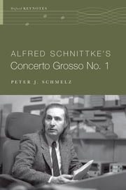 Alfred Schnittke's Concerto Grosso no. 1 ebook by Peter J. Schmelz