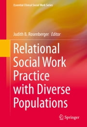 Relational Social Work Practice with Diverse Populations ebook by Judith B. Rosenberger