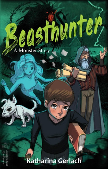 Beasthunter: A Monster Story eBook by Katharina Gerlach