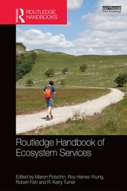 Routledge Handbook of Ecosystem Services ebook by Marion Potschin,Roy Haines-Young,Robert Fish,R. Kerry Turner
