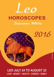 LEO Horscopes Suzanne White 2016 ebook by Suzanne White