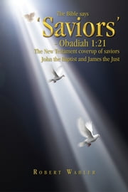 The Bible says 'Saviors' - Obadiah 1:21 ebook by Robert Wahler