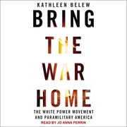 Bring the War Home - The White Power Movement and Paramilitary America livre audio by Kathleen Belew