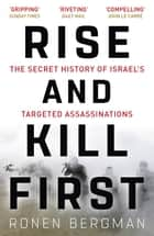 Rise and Kill First - The Secret History of Israel's Targeted Assassinations ebook by