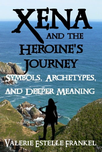 Xena and the heroines journey symbols archetypes and deeper xena and the heroines journey symbols archetypes and deeper meaning ebook by valerie fandeluxe Gallery
