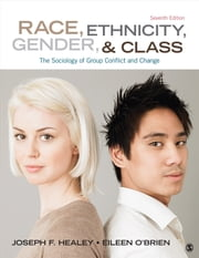 Race, Ethnicity, Gender, and Class - The Sociology of Group Conflict and Change ebook by Joseph F. Healey,Dr. Eileen T. O'Brien